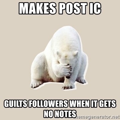 Bad RPer Polar Bear - Makes post IC guilts followers when it gets no notes