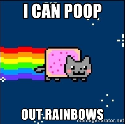 Irresponsible Nyan Cat - I CAN POOP  OUT RAINBOWS