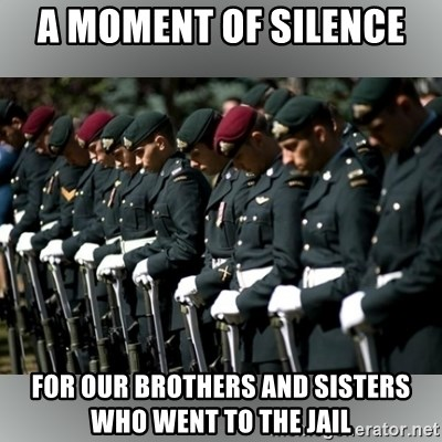 Moment Of Silence - a moment of silence  for our brothers and sisters who went to the jail