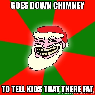 Santa Claus Troll Face - GOES DOWN CHIMNEY TO TELL KIDS THAT THERE FAT