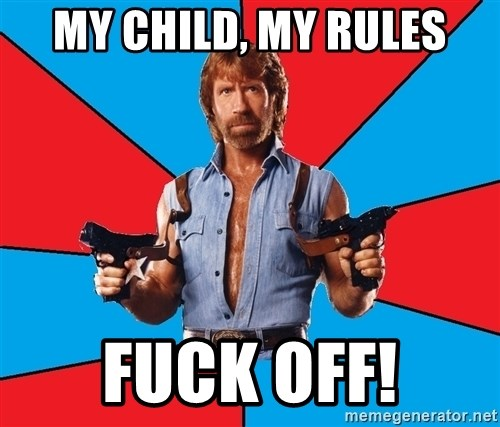 Chuck Norris  - My child, my rUles Fuck off!