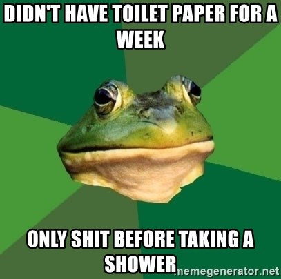 Foul Bachelor Frog - Didn't have toilet paper for a week only shit before taking a shower
