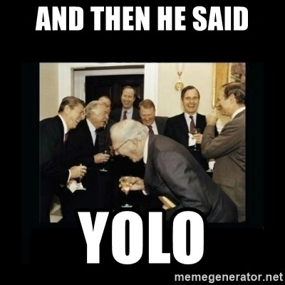 Rich Men Laughing - AND THEN HE SAID YOLO