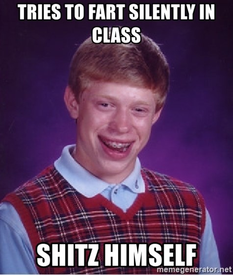 Bad Luck Brian - TRIES TO FART SILENTLY IN CLASS SHITZ HIMSELF