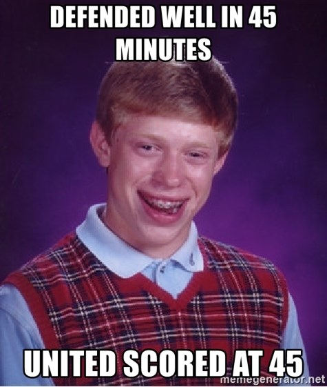 Bad Luck Brian - DEFENDED WELL IN 45 MINUTES  UNITED SCORED AT 45