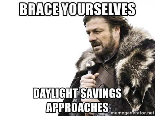 Winter is Coming - Brace Yourselves Daylight savings Approaches