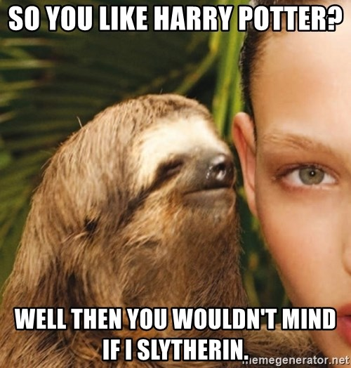The Rape Sloth - So you like Harry Potter?  Well then you wouldn't mind if I slytherin.