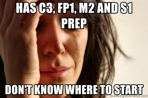First World Problems - Has c3, fp1, m2 and s1 prep Don't know where to start