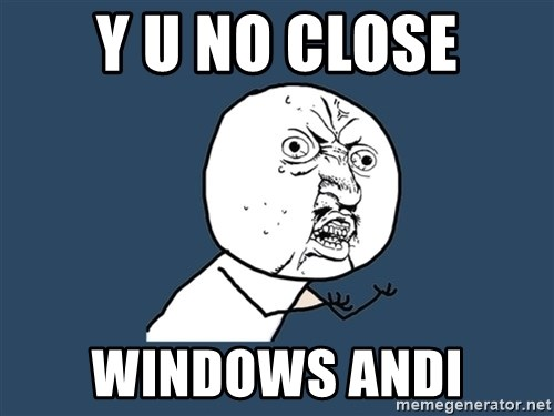 Y U No - Y U NO CLOSE WINDows andi