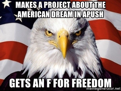 American Pride Eagle - Makes a Project about the american dream in APUSH Gets An F for freedom