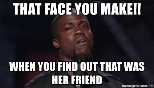 Kevin Hart Face - That face you make!! When you find out that wAs her friend