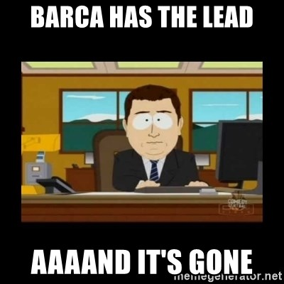 poof it's gone guy - Barca has the lead aaaand it's gone