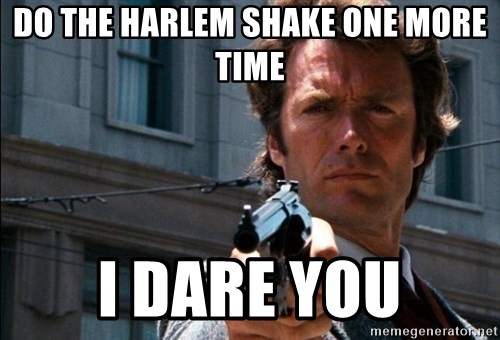 Dirty Harry - Do the harlem shake one more time I dare you
