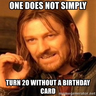 One Does Not Simply - One does not simply Turn 20 without a birthday card