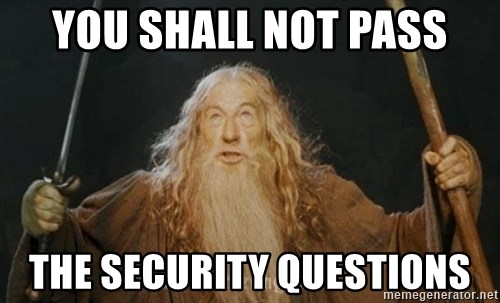 You shall not pass - YOU SHALL NOT PASS THE SECURITY QUESTIONS