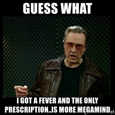 Christopher Walken Cowbell - Guess what I got a fever and the only prescription..is more megamind