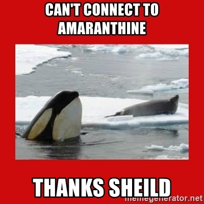 Thanks Obama! - CAN'T CONNECT TO AMARANTHINE THANKS SHEILD