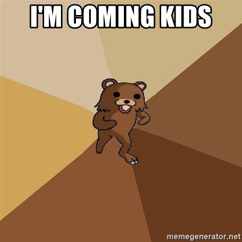 Pedo Bear From Beyond - I'M COMING KIDS