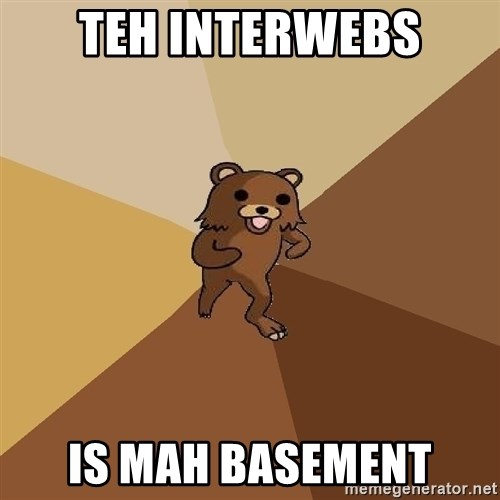 Pedo Bear From Beyond - teh interwebs is mah basement