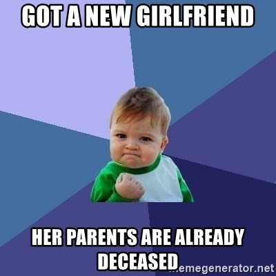 Success Kid - got a new girlfriend her parents are already deceased