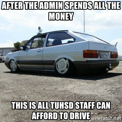 treiquilimei - after the admin spends all the money this is all tuhsd staff can afford to drive