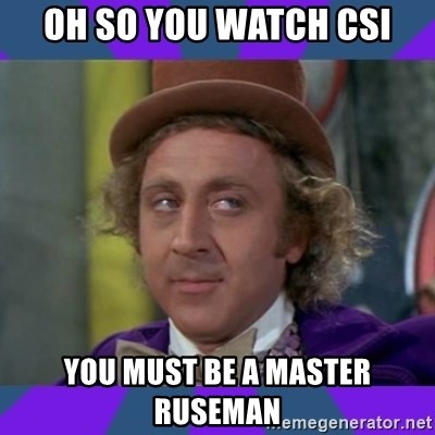 Sarcastic Wonka - oh so you watch csi you must be a master ruseman