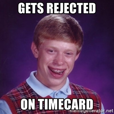 Bad Luck Brian - gets rejected on timecard