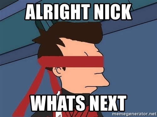 fryshi - ALRIGHT NICK  WHATS NEXT