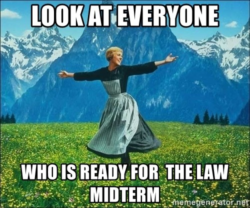 Look at all the things - Look at everyone who is ready for  the law midterm