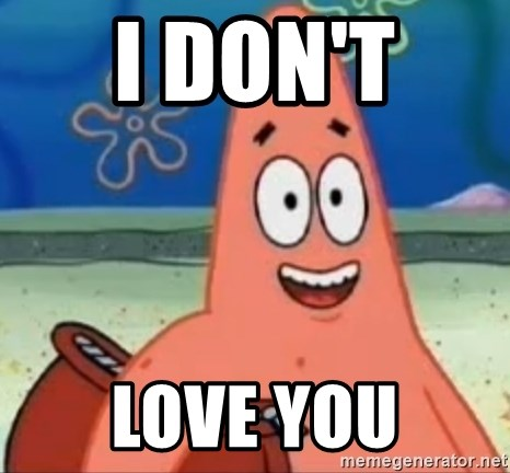 Happily Oblivious Patrick - I don't  love you