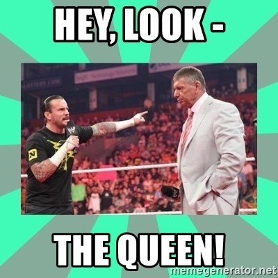CM Punk Apologize! - hey, look - The Queen!