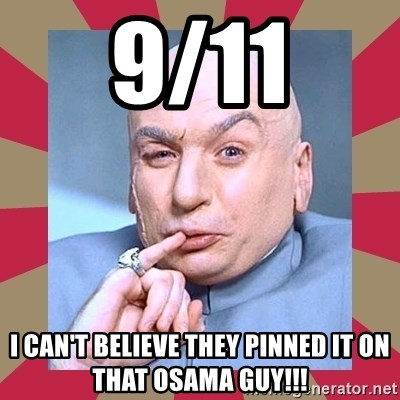 Dr. Evil - 9/11 I CAN'T BELIEVE THEY PINNED IT ON THAT OSAMA GUY!!!