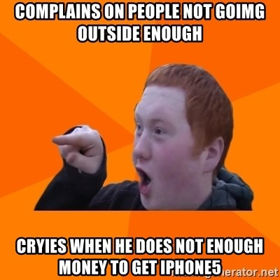 CopperCab Points - complains on people not goimg outside enough cryies when he does not enough money to get iphone5