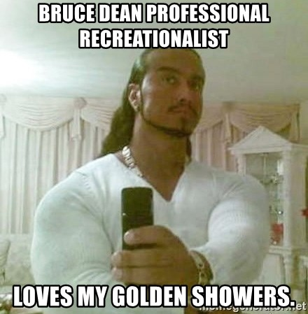 Guido Jesus - bruce dean professional recreationalist loves my golden showers.