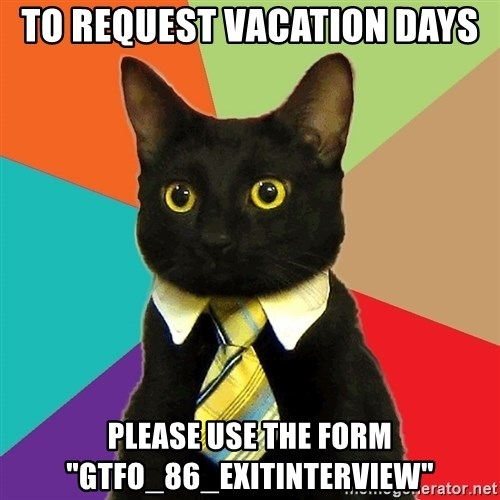 "Business Cat - to request vacation days please use the form ""gtfo_86_exitinterview"""