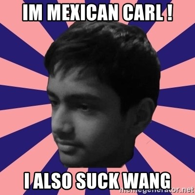 Los Moustachos - I would love to become X - im mexican carl ! i also suck wang