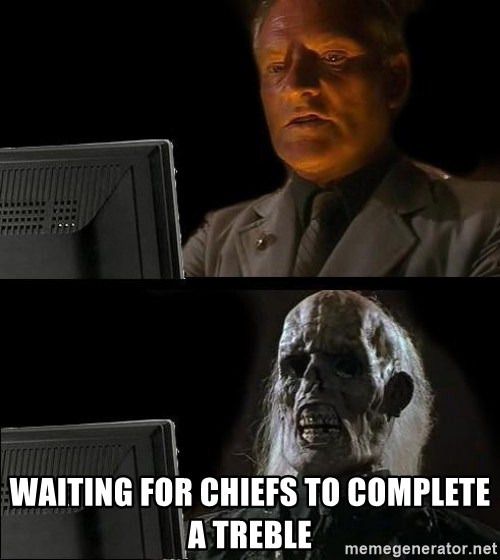 Waiting For -  Waiting for Chiefs to complete a treble