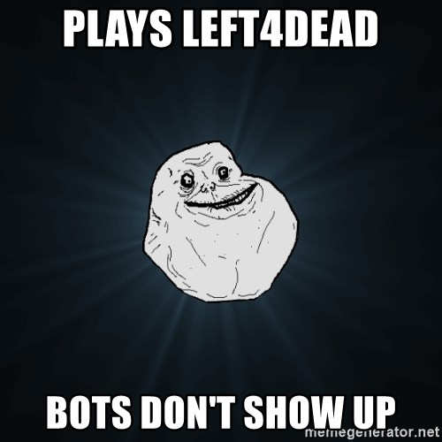 Forever Alone - plays left4dead bots don't show up