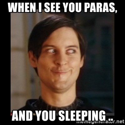 Tobey_Maguire - WHEN I SEE YOU PARAS,  AND YOU SLEEPING ..