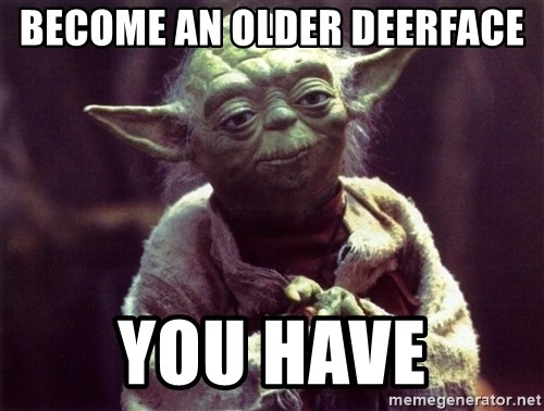 Yoda - become an older deerface you have