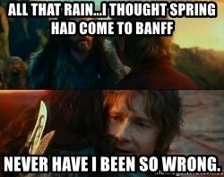 Never Have I Been So Wrong - All that rain...I thought spring had come to Banff Never have I been so wrong.