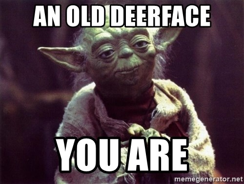 Yoda - an old deerface you are