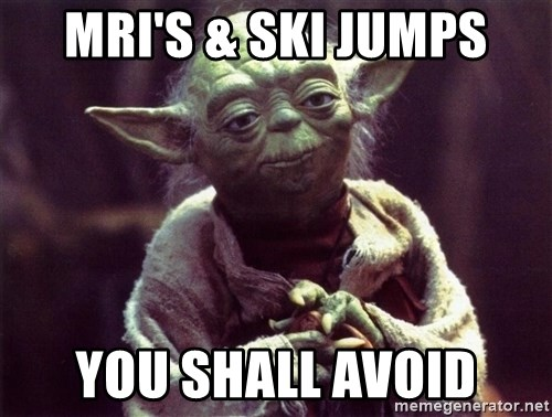 Yoda - MRI's & sKi jumps You shall avoid