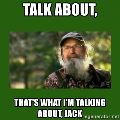 Si Robertson - talk about, that's what i'm talking about, jack
