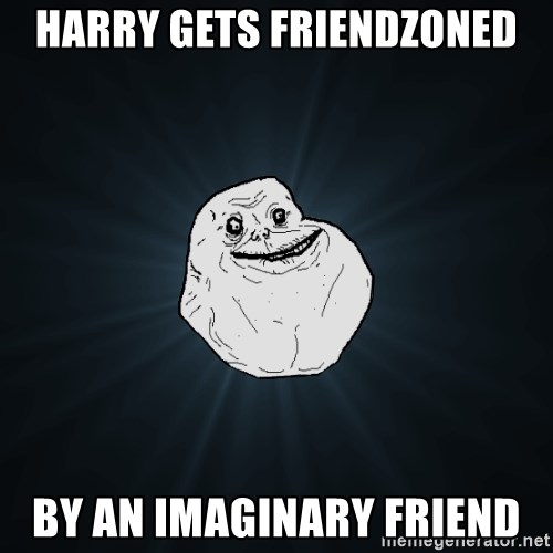 Forever Alone - harry gets friendzoned by an imaginary friend