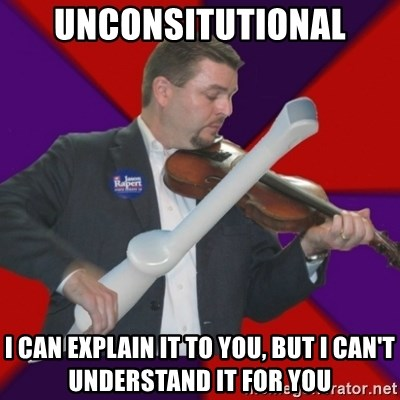 FiddlingRapert - unconsitutional I can explain it to you, but I can't understand it for you