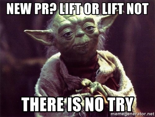 Yoda - New pr? lift or lift not there is no try