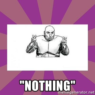 """'dr. evil' air quote -  """"nothing"""""""