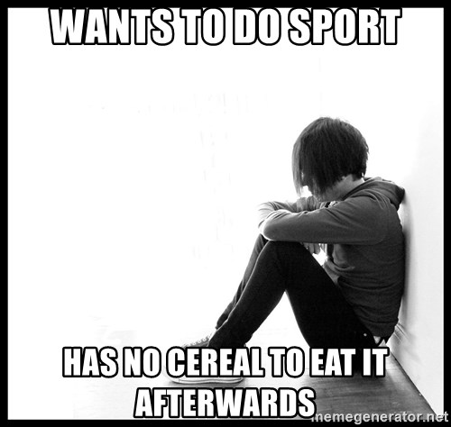 First World Problems - Wants to do Sport has no cereal to eat it afterwards