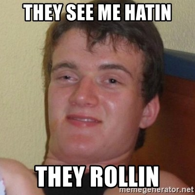 Really highguy - They see me hatin They rollin